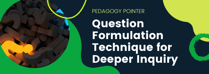 Using the Question Formulation Technique to Get Students to Dig Deeper