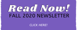 Click here to read the Fall 2020 Newsletter!