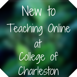 New to Teaching Online at College of Charleston