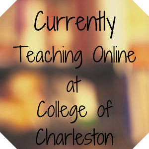 Currently Teaching Online at College of Charleston