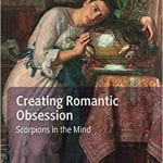 Kathleen Béres Rogers: Creating Romantic Obsession: Scorpions in the Mind
