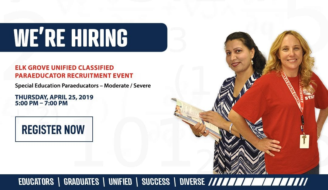 District Event – 4/25: Elk Grove Unified Now Hiring Dynamic and Engaging Special Education Paraeducators to Support Teachers in Educating Future Leaders