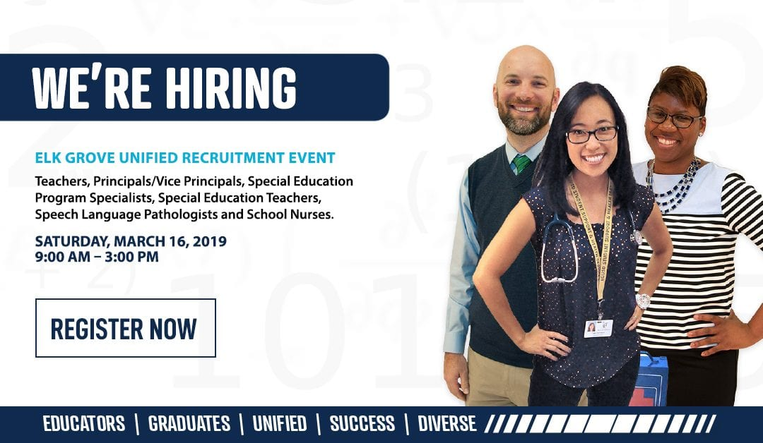 District Event – 3/16: Elk Grove Unified Looks to Recruit the Best and the Brightest Educators, Principals, Vice Principals, Speech Pathologists, Counselors and School Nurses at Upcoming Job Fair