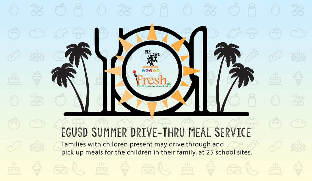 Elk Grove Unified Launches Drive-Through Summer Meals Program to Provide Nutritional Services to Students During Summer Break