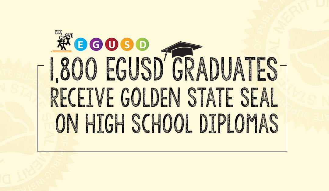 More than 1,800 Graduating Seniors Will Receive the Golden State Seal on their Diploma in Recognition of Outstanding Academic Achievements