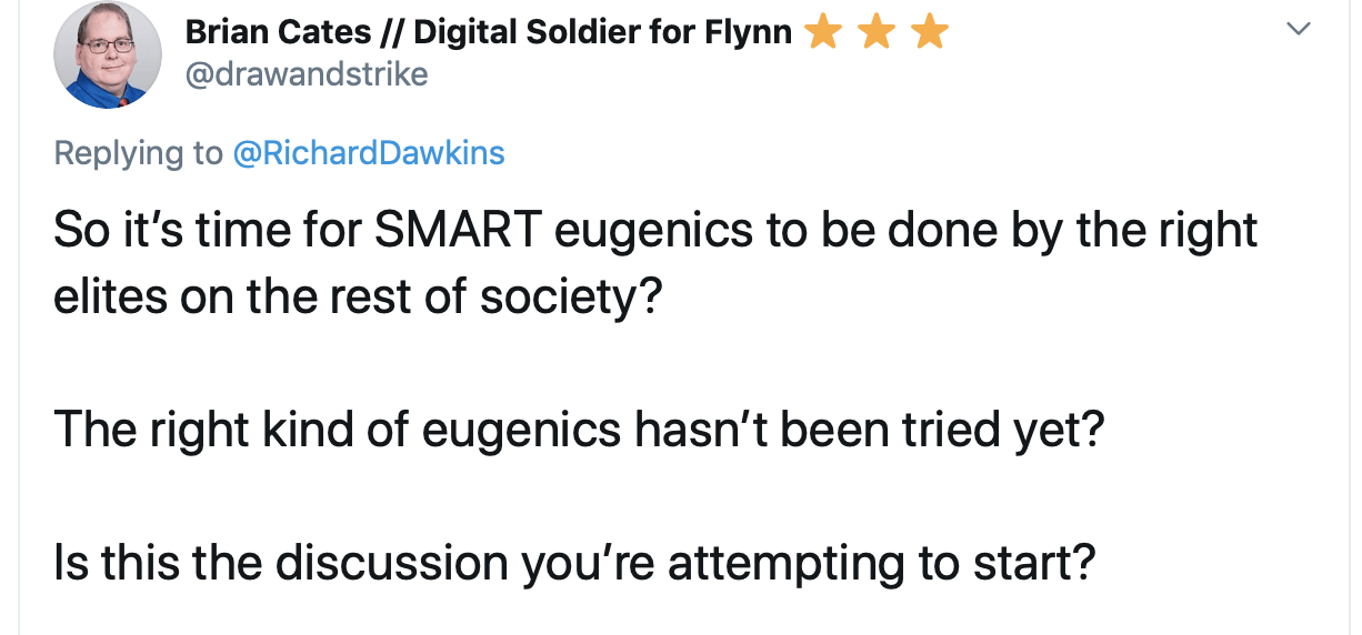 """Tweet stating: """"So it's time for SMART eugenics to be done by the right elites on the rest of society? The right kind of eugenics hasn't been tried yet? Is this the discussion you're attempting to start?"""