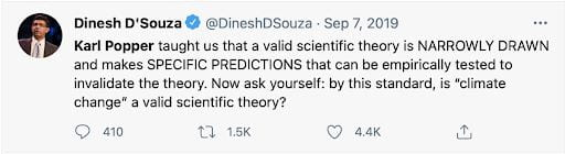 """Tweet by Dinesh D'Souza stating, """"Karl Popper taught us that a valid scientific theory is narrowly drawn and makes specific predictions that can be empirically tested to invalidate the theory. Now ask yourself: by this standard, is """"climate change"""" a valid scientific theory."""""""
