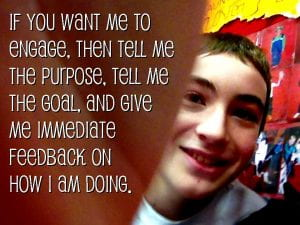 Image of student with caption: If you want me to engage, then tell me the goal, and give me immediate feedback on how I am doing.