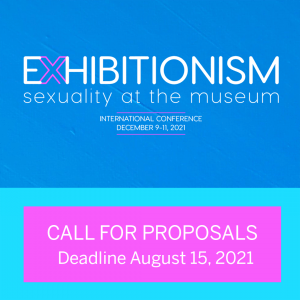 Call for Papers for Exhibitionism conference. Deadline is August 15, 2021.