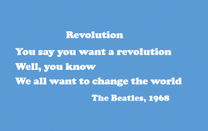 "Lyrics to the Beatles song Revolution. ""You say you want a revolution Well, you know We all want to change the world."""