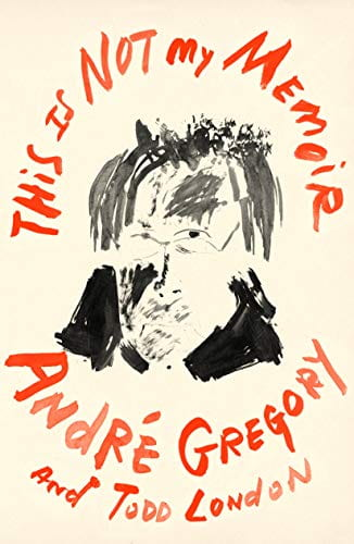 The cover of This Is Not My Memoir by André Gregory and Todd London.