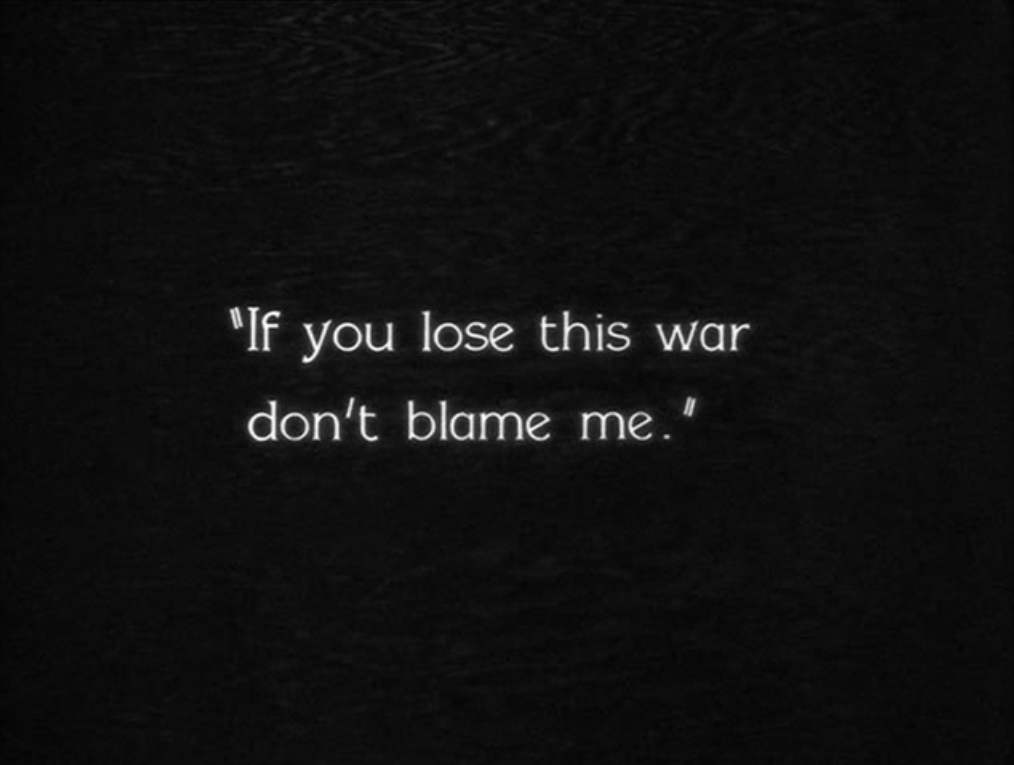 """titlecard reading """"If you lose this war don't blame me."""""""