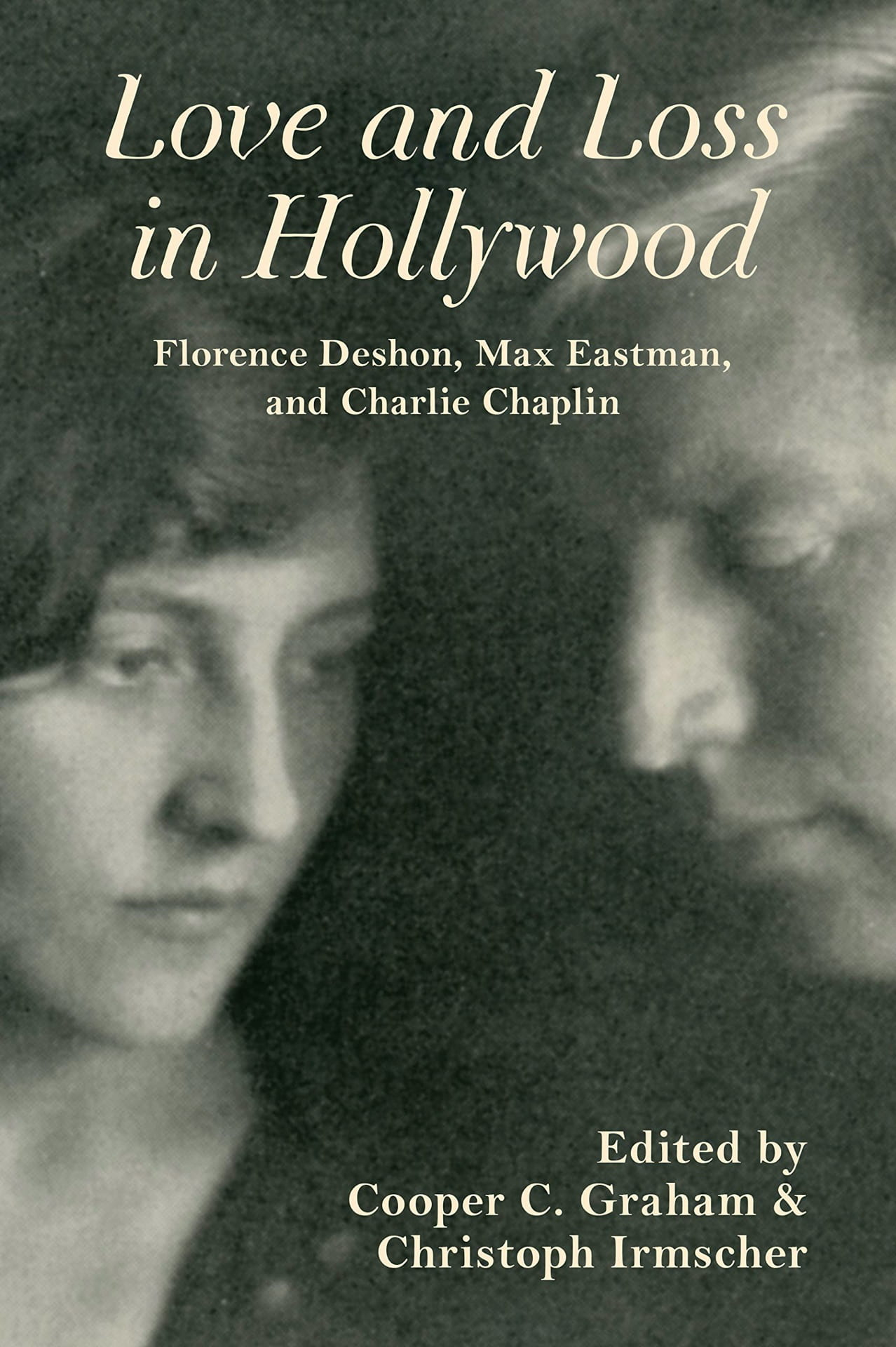 Cover for Love and Loss in Hollywood edited by Cooper C. Graham and Christoph Irmscher. (Photograph by Margarete Mather, courtesy of The Max and Yvette Eastman Estate)
