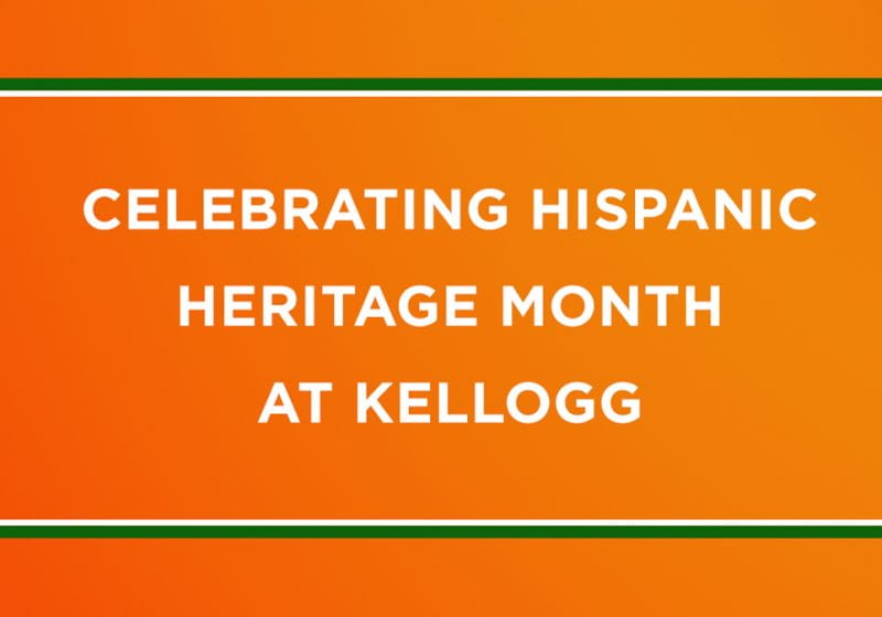 To recognize Hispanic Heritage Month,Inside Kellogg will be featuring the diverse perspectives and reflections from Kellogg's Hispanic and Latinx communities.