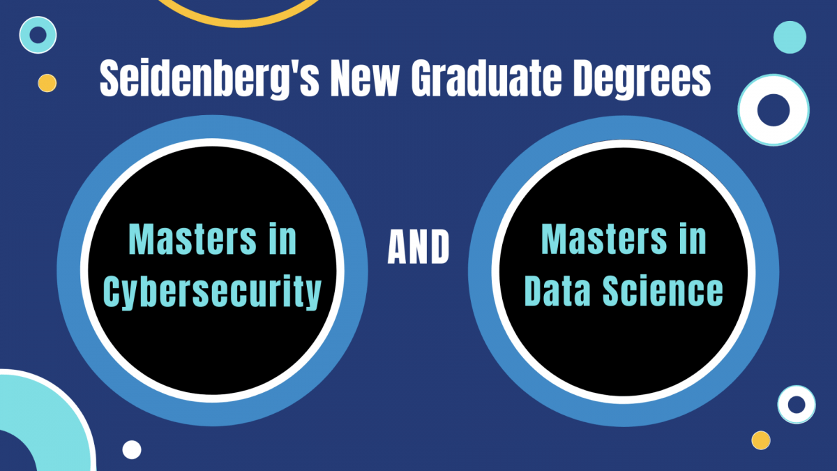 Seidenberg's New Graduate Degrees: a Masters in Cybersecurity and a Masters in Data Science