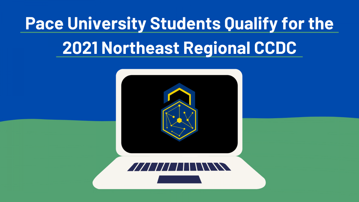 Pace University Students Qualify for the 2021 Northeast Regional Collegiate Cyber Defense Competition