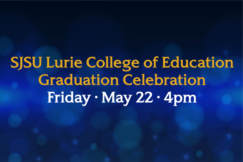 SJSU Lurie College of Education Spring 2020 Graduation Celebration