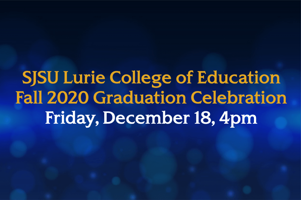 SJSU Lurie College of Education Fall 2020 Graduation Celebration