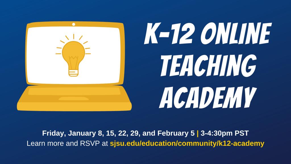 SJSU Lurie College of Education Winter 2021 K-12 Online Teaching Academy