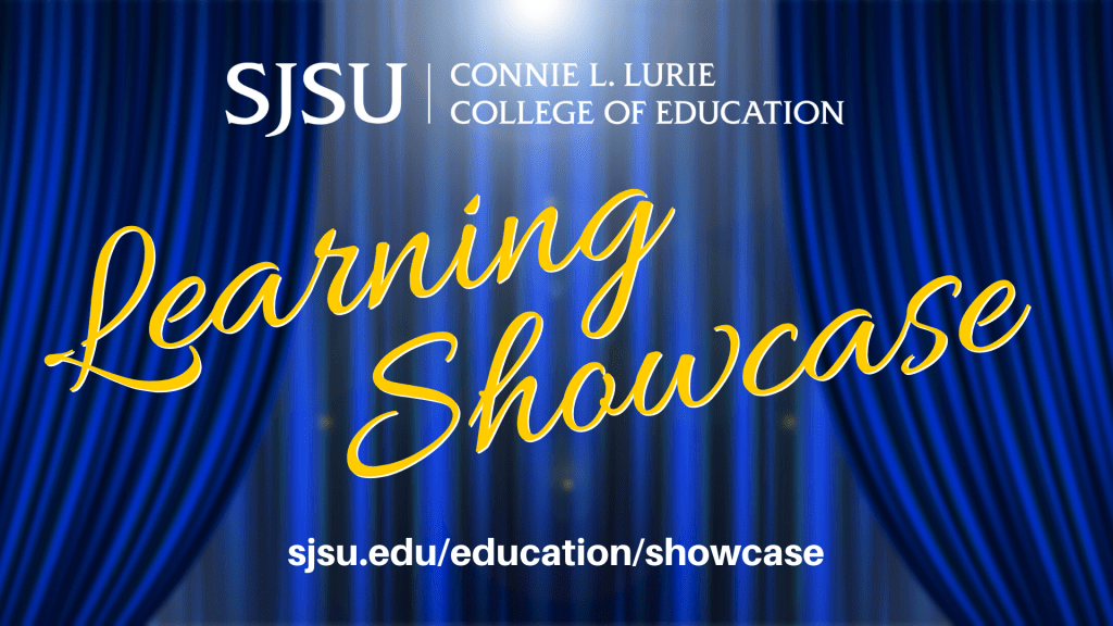 SJSU Lurie College of Education Learning Showcase