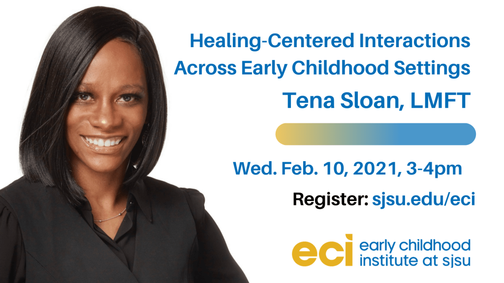 SJSU Lurie College Early Childhood Insititute Healing-Centered Interactions Across Early Childhood Environments with Tena Sloan