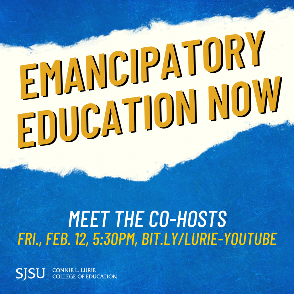 SJSU Lurie College of Education Emancipatory Education Now Meet the Co-Hosts Spring 2021