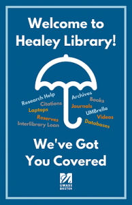 Umbrella picture with the text: Welcome to Healey Library! We've Got You Covered