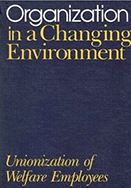 Organization in a Changing Environment Unionization of Welfare Employees: Unionization of Welfare Employees
