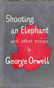 "elephant essay orwell In the essay ""shooting an elephant"" george orwell argues that imperialism ruins and hurts not just a countries' economic, cultural and social structure, but has."