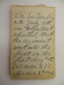 """On Saturday A. M. July 4, our adjutant reported that the regiment went into the fight on the first day with 369 men & 17 officers, & came out with 91 men & 10 officers."" (Journal labeled ""Gettysburg"" in box 24)"