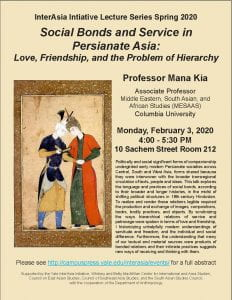 """Poster for Mana Kia Lecture """"Social Bonds and Service in Persianate Asia"""". On February 3, 2020 4:00 PM, 10 Sachem Street Room 212"""