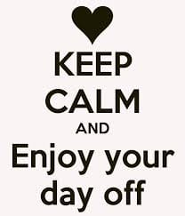 keep calm and enjoy your day off image