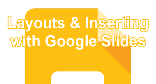 Layouts and Inserting with Google Slides post icon