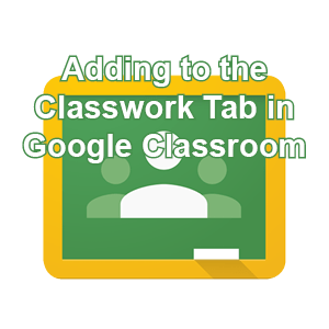 Adding to the Classwork Tab in Google Classroom post icon