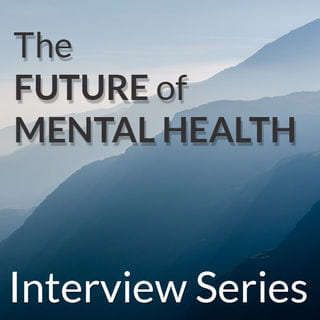 "Text image: ""The Future of Mental Health Interview Series"""
