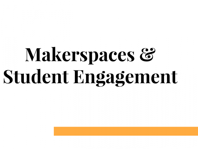 Makerspaces and Student Engagement