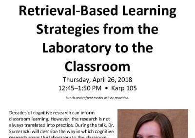 04.26.2018 Retrieval-Based Learning Strategies from the Laboratory to the Classroom with Dr. Megan Sumeracki