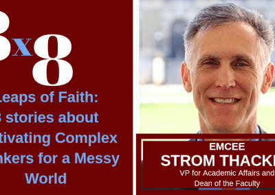 04.24.2019 8×8 Leaps of Faith: 8 Stories about Cultivating Complex Thinkers for a Messy World