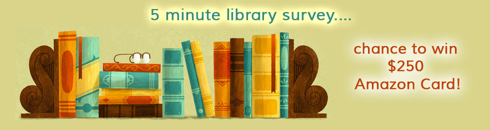 5 minute library survey, chance to win $250 Amazon Card!