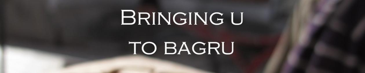 Bringing U to Bagru