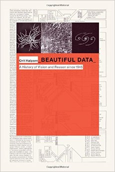 Orit Halpern – New Book – Beautiful Data: A History of Vision and Reason since 1945