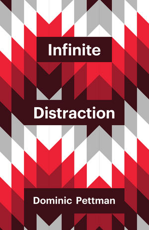 Dominic Pettman's new book, Infinite Distraction