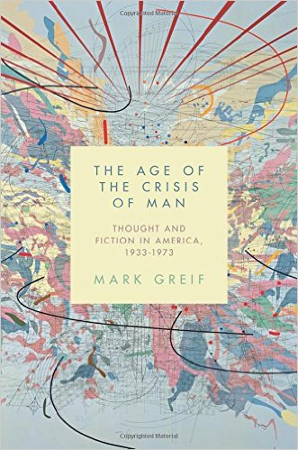 Mark Greif's The Age of the Crisis of Man Makes 2015 Best-Of Lists