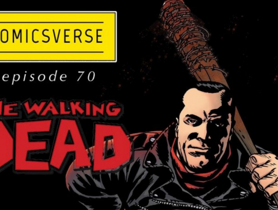 Episode 70: THE WALKING DEAD – Negan to Now