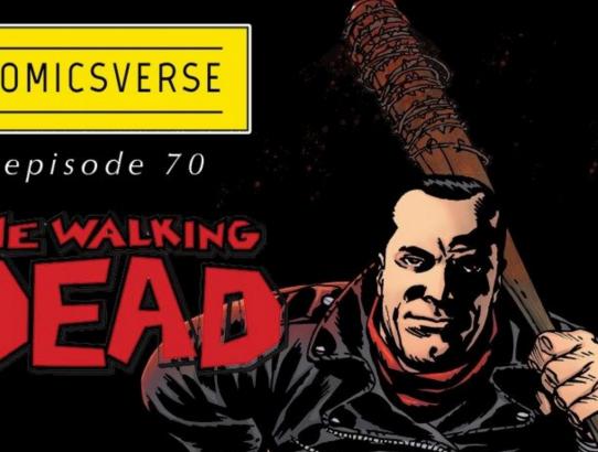 Episode 70: THE WALKING DEAD – Negan to Now