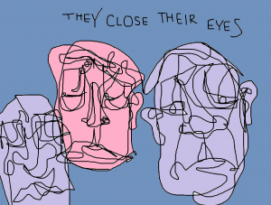they close their eyes