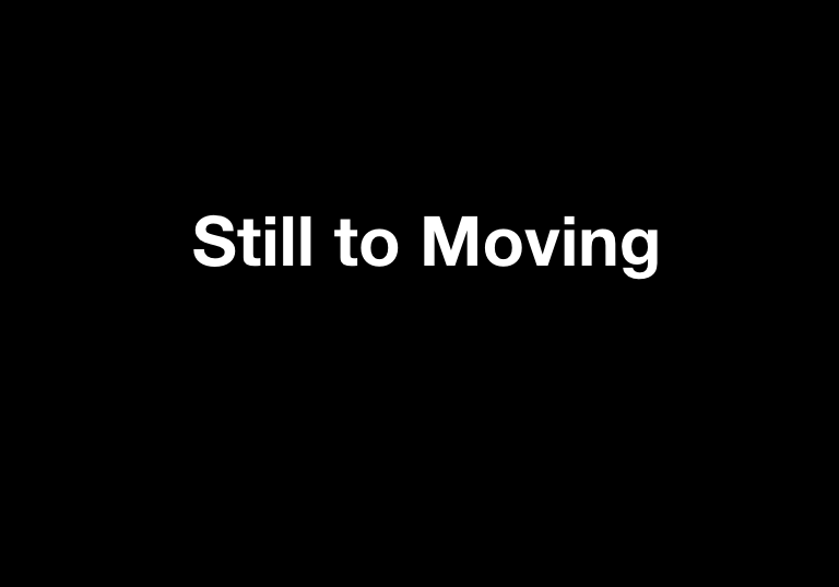 Presentation – Still to Moving (Sequences)