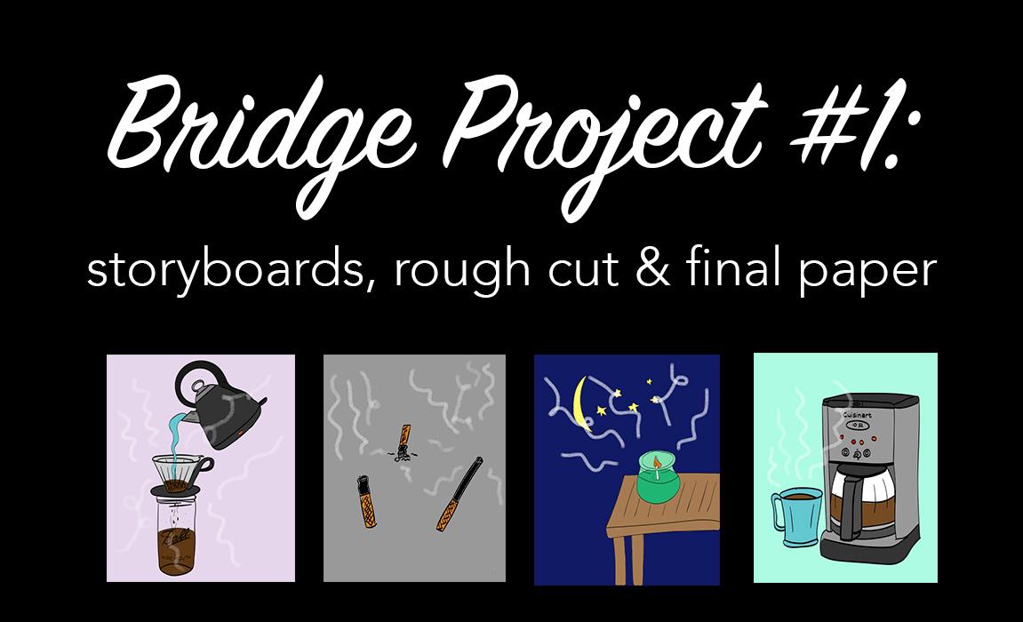 Bridge Project #1: Storyboards, Roughcut, Final Paper