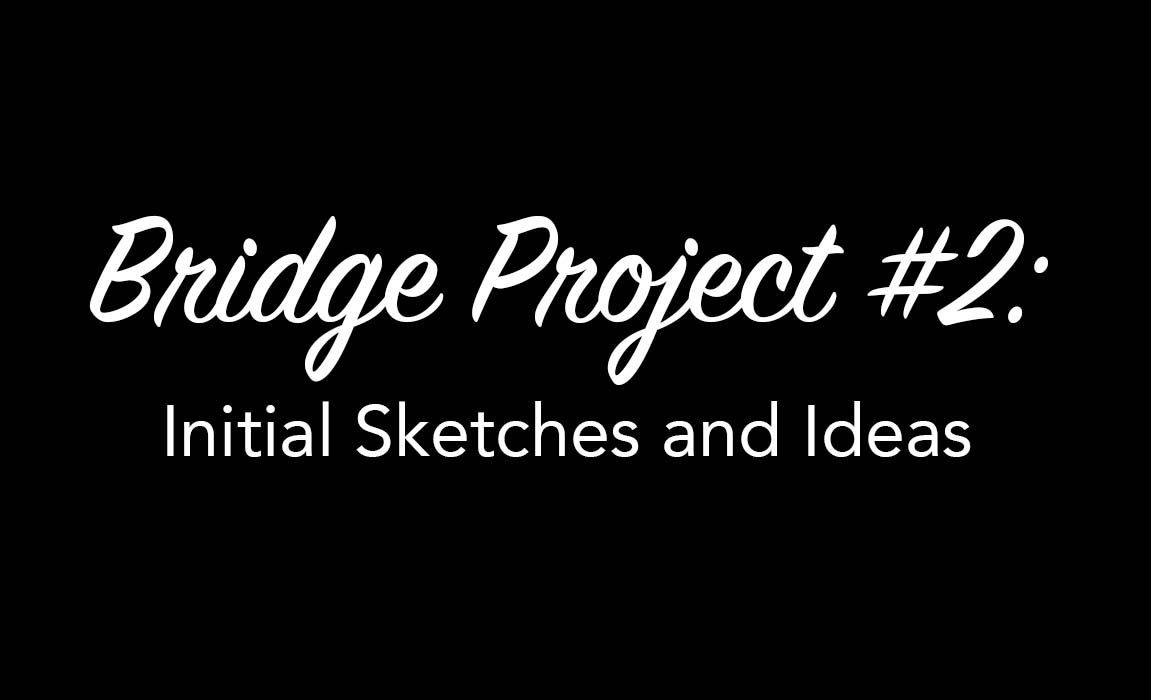 Bridge Project#2 (Peer-to-Peer) Initial Sketches and Ideas