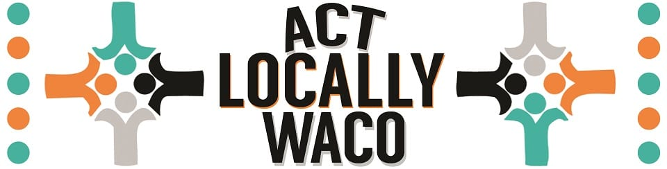 Act Locally Waco